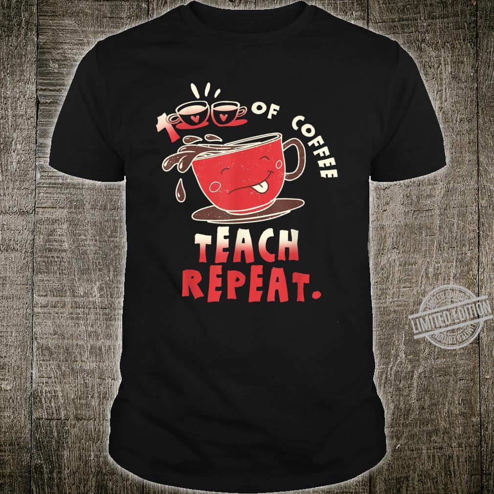 100th Day Of Coffee Teach Repeat School Caffeine Teachers Shirt