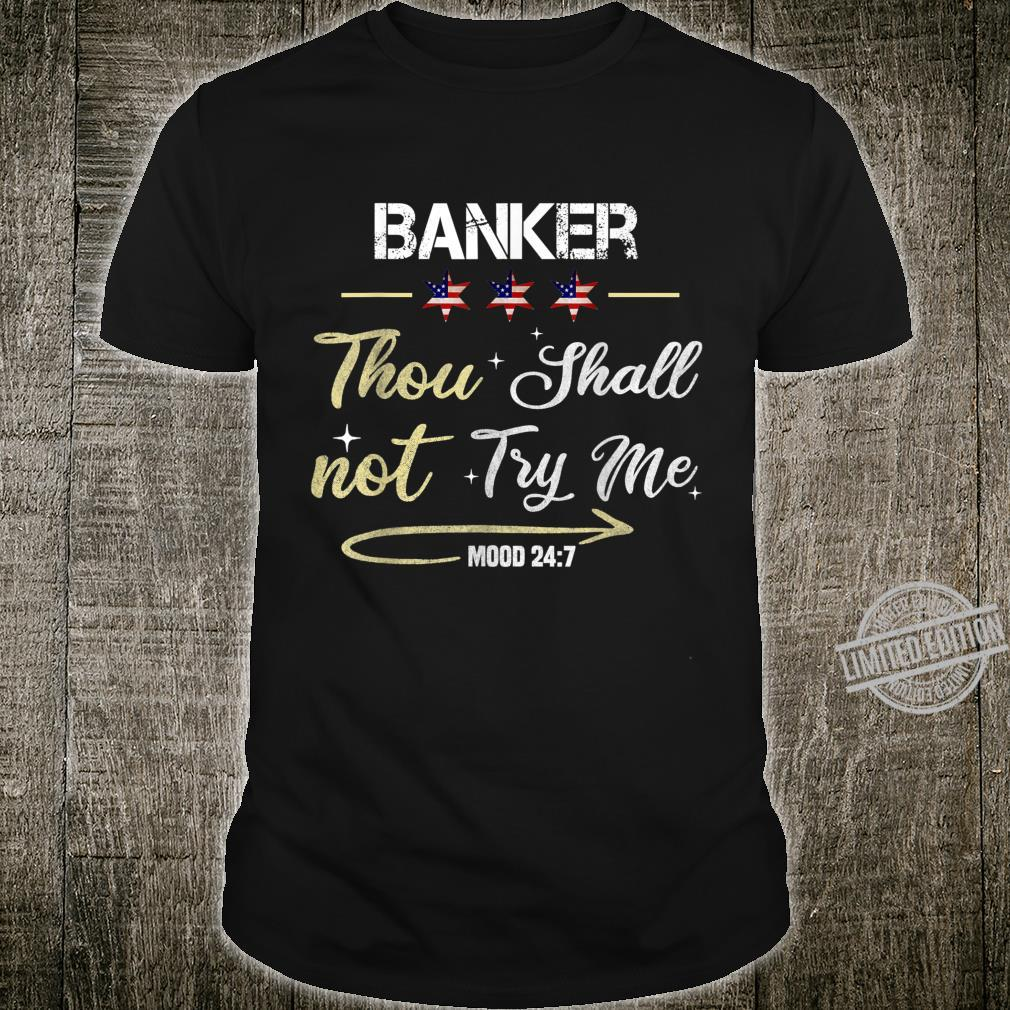 Banker Thou Shall Not Try Me Mood 247 Shirt