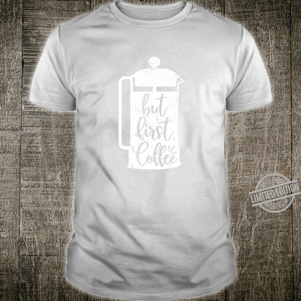 But First, Coffee, French Press Caffeine Drinker Addict Shirt