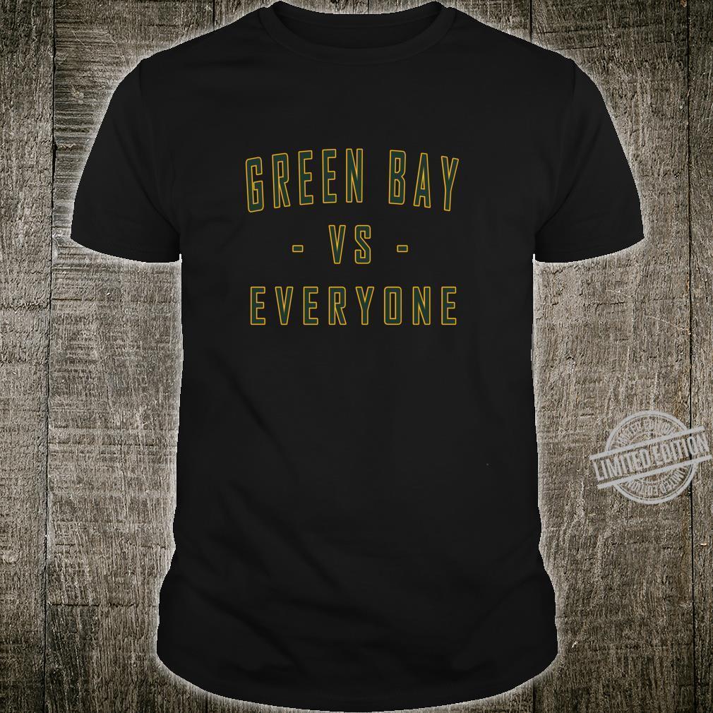 City Hometown Pride Green Bay Vs Everyone Shirt