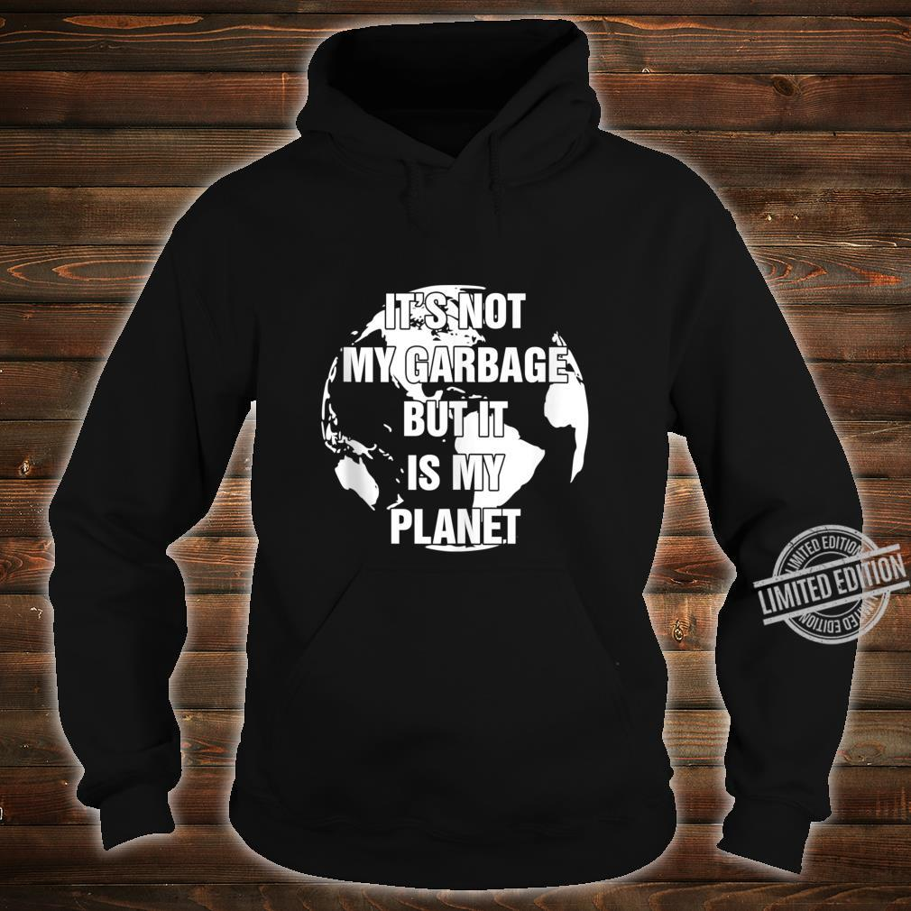 Conserve and Recycle It's Not My Garbage But It Is My Planet Shirt hoodie