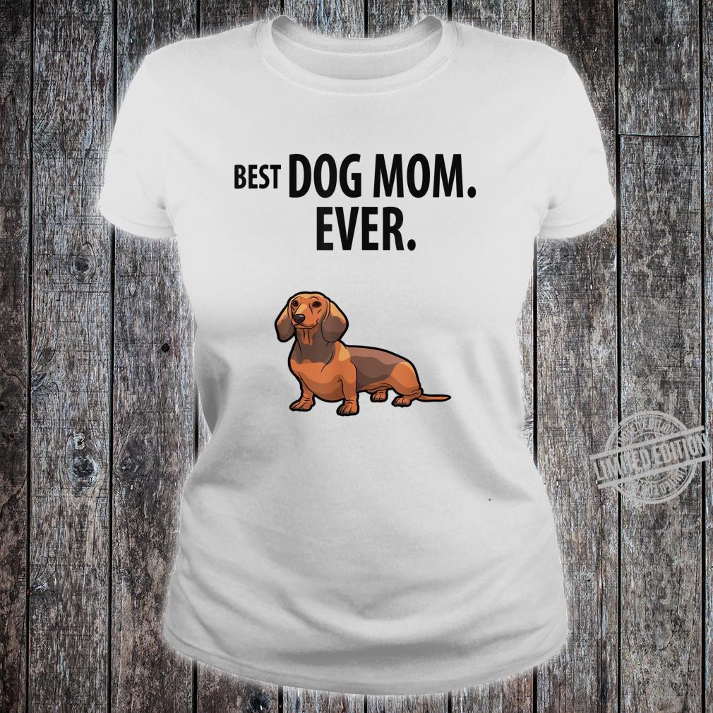 Dachshund BEST DOG MOM EVER Fun Doxie Weiner Dog Shirt ladies tee
