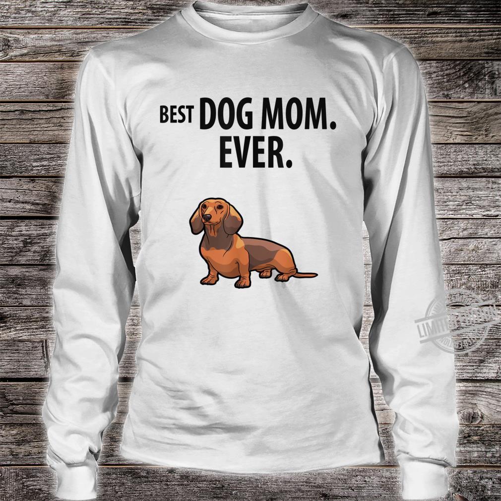 Dachshund BEST DOG MOM EVER Fun Doxie Weiner Dog Shirt long sleeved