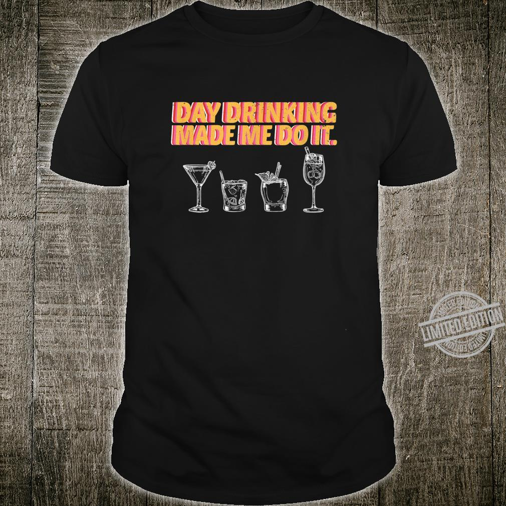 Day Drinking Made Me Do It Poor Decisions Alcohol Costume Shirt