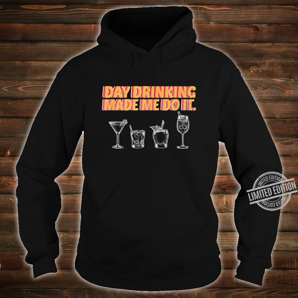 Day Drinking Made Me Do It Poor Decisions Alcohol Costume Shirt hoodie