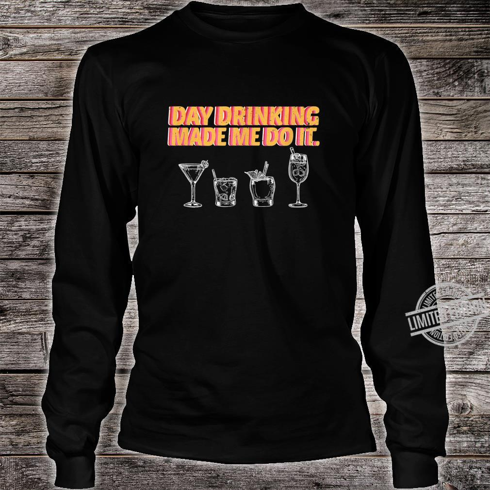 Day Drinking Made Me Do It Poor Decisions Alcohol Costume Shirt long sleeved