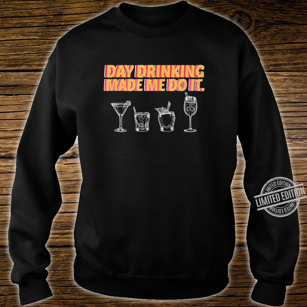 Day Drinking Made Me Do It Poor Decisions Alcohol Costume Shirt sweater