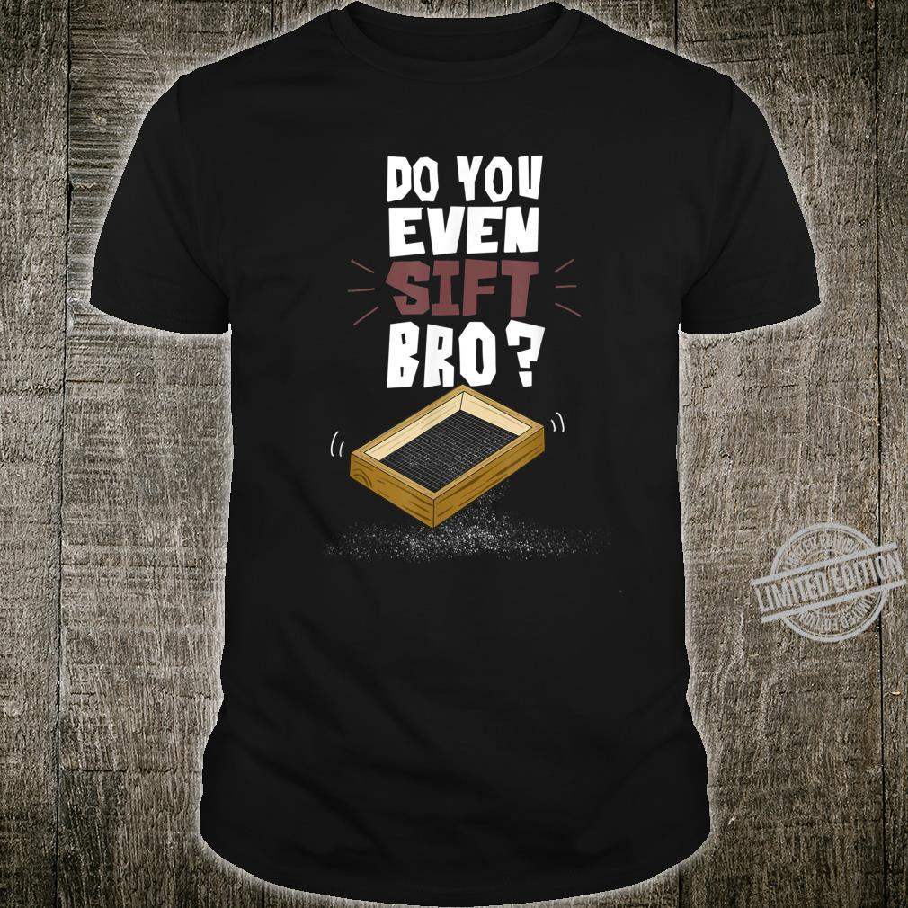 Do You Even Sift Bro Cute Sifting Archaeologist Shirt