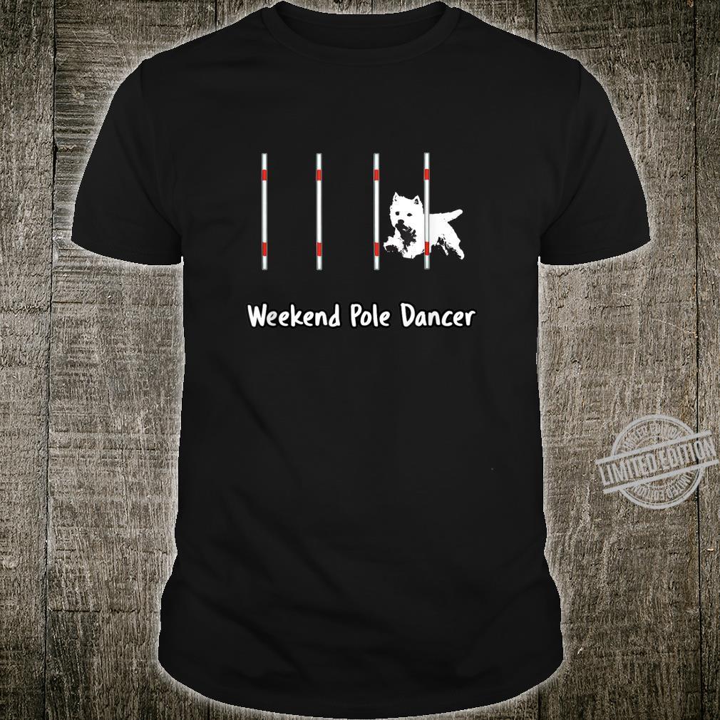 Dog Agility Shirt Weekend Pole dancer starring a Westie Shirt