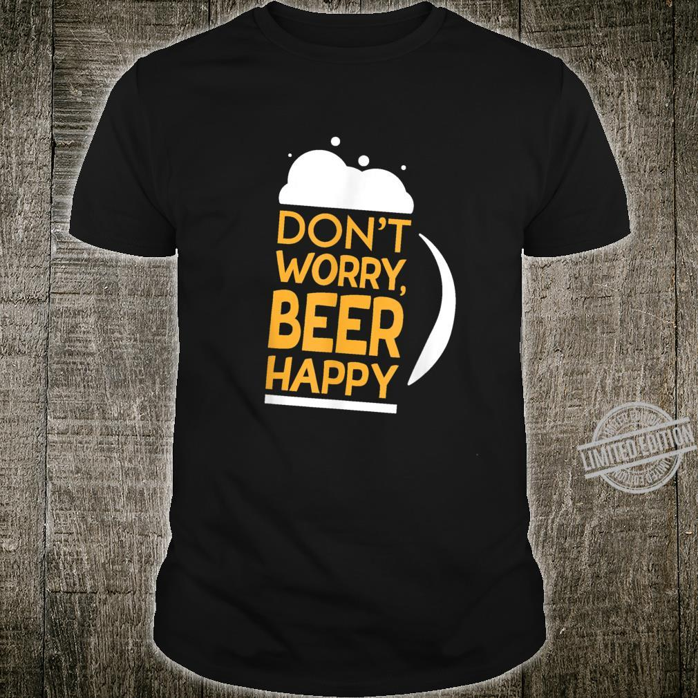 Don't Worry Beer Happy Adult Drinking Shirt