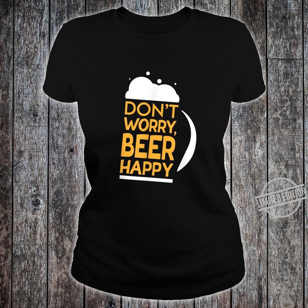 Don't Worry Beer Happy Adult Drinking Shirt ladies tee