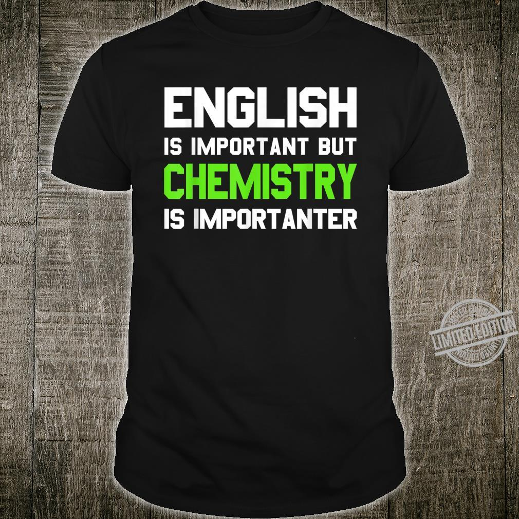 English is Important But Chemistry is Importanter Shirt