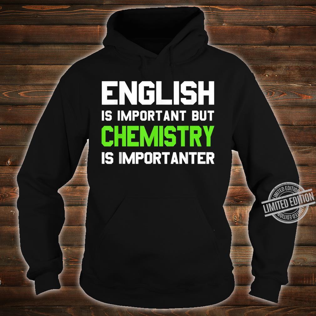 English is Important But Chemistry is Importanter Shirt hoodie