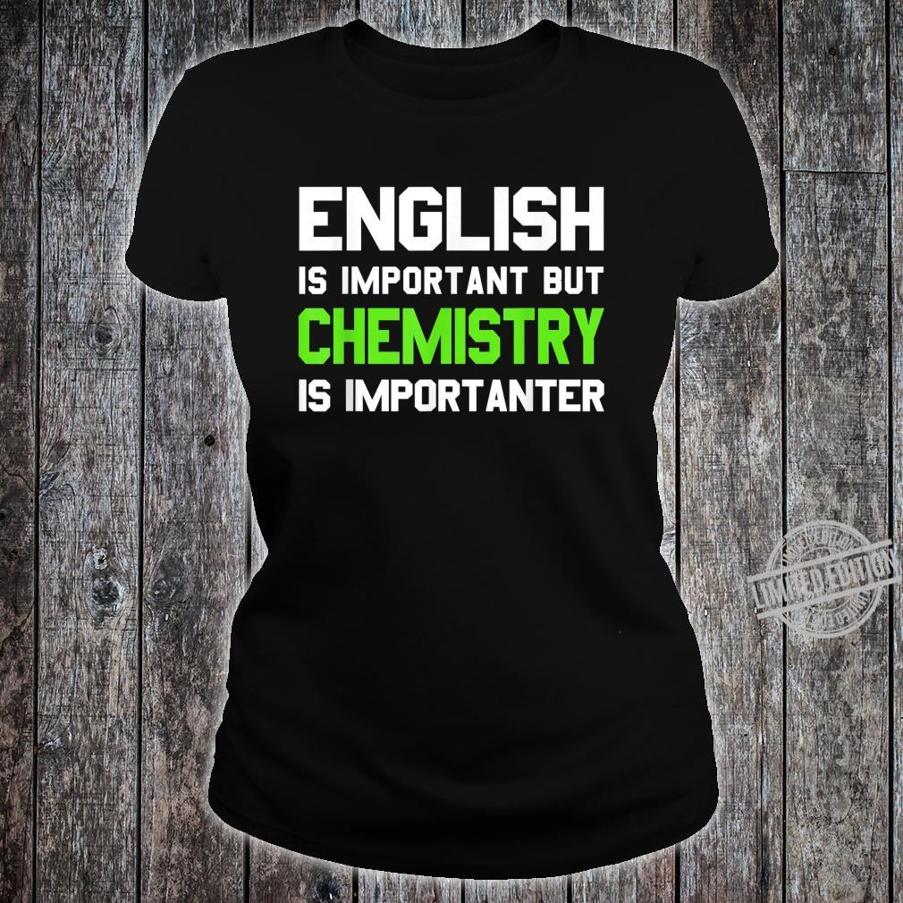 English is Important But Chemistry is Importanter Shirt ladies tee