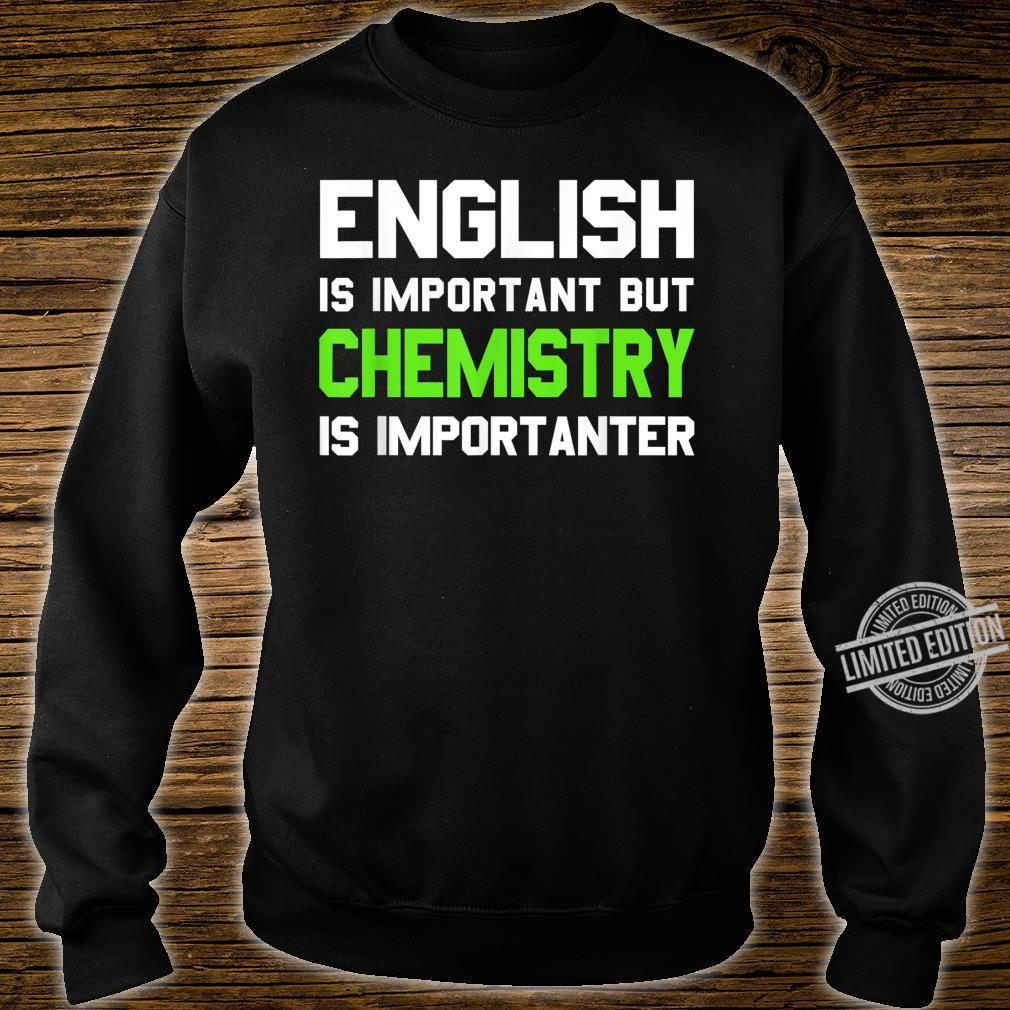 English is Important But Chemistry is Importanter Shirt sweater