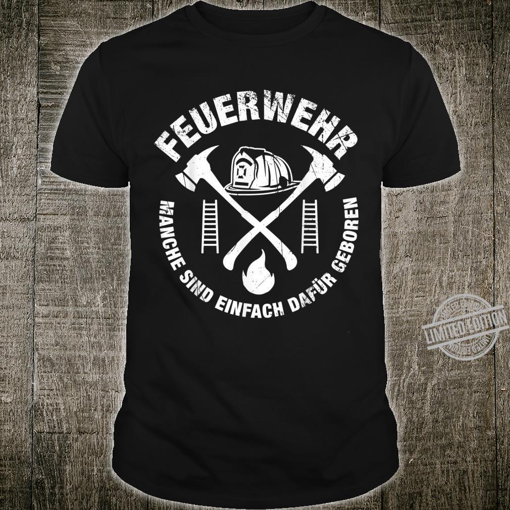 Freiwillige Feuerwehr Manche Sind einfach dafür Geboren Shirt