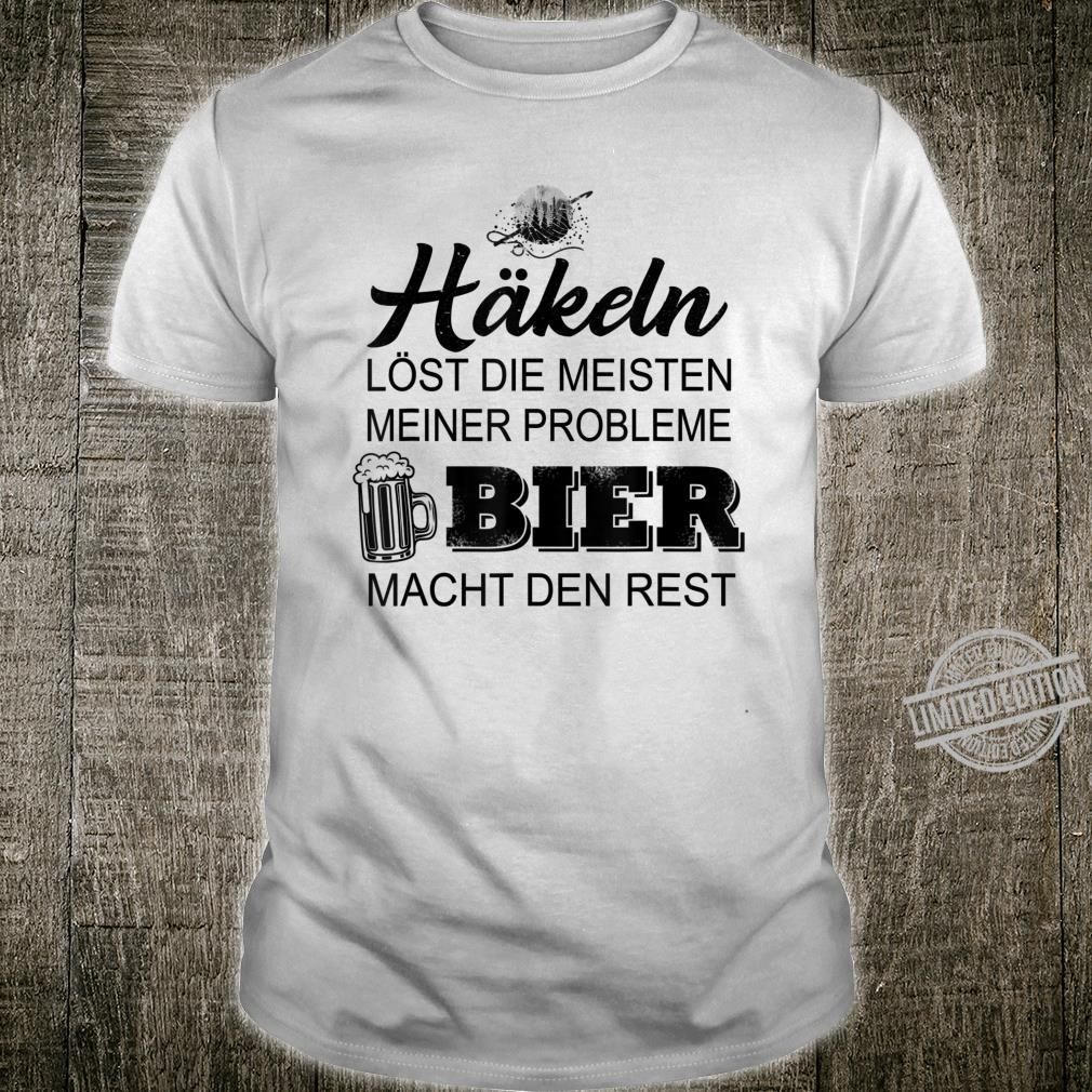 Häkeln löst die meisten meiner probleme bier Shirt