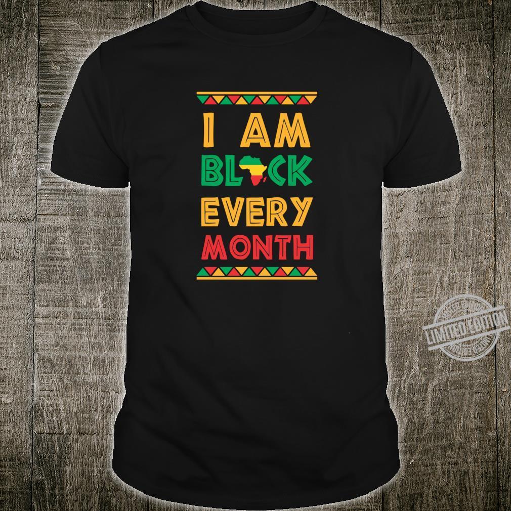 I Am Black Every Month Black History Month Shirt