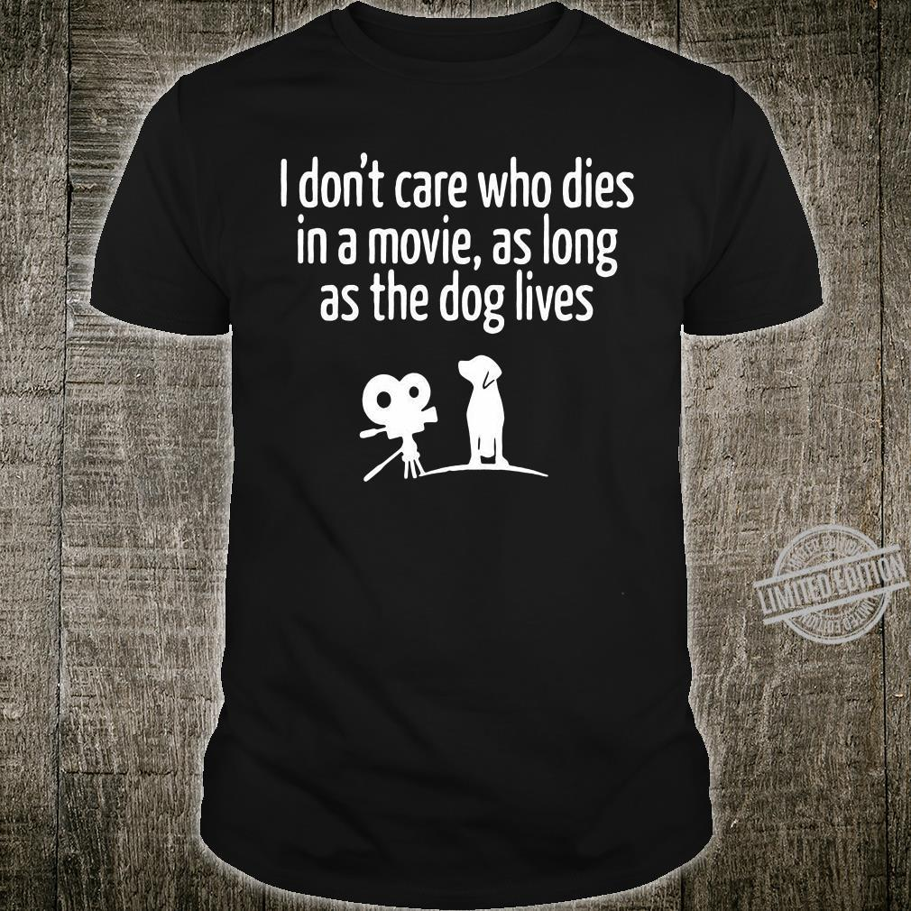 I Don't Care Who Dies In A Movie As Long As The Dog Lives Shirt