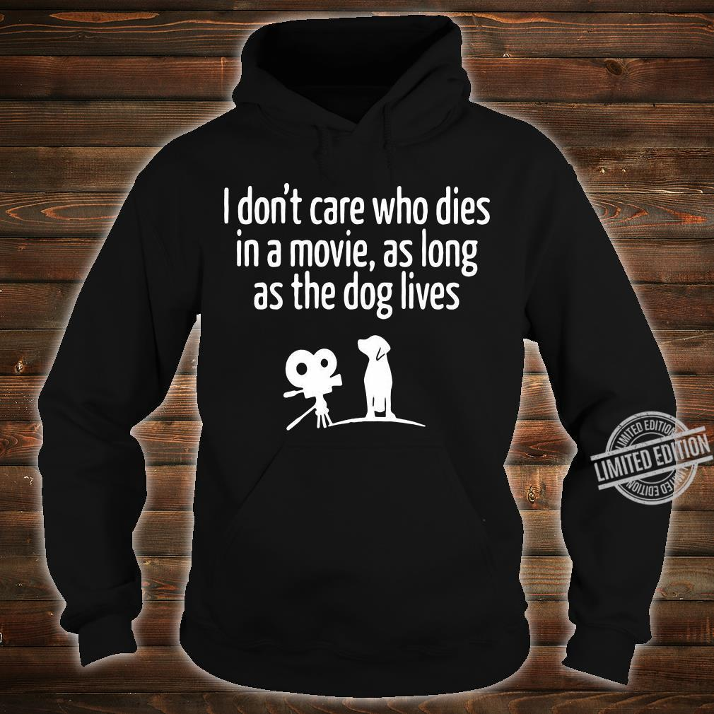 I Don't Care Who Dies In A Movie As Long As The Dog Lives Shirt hoodie