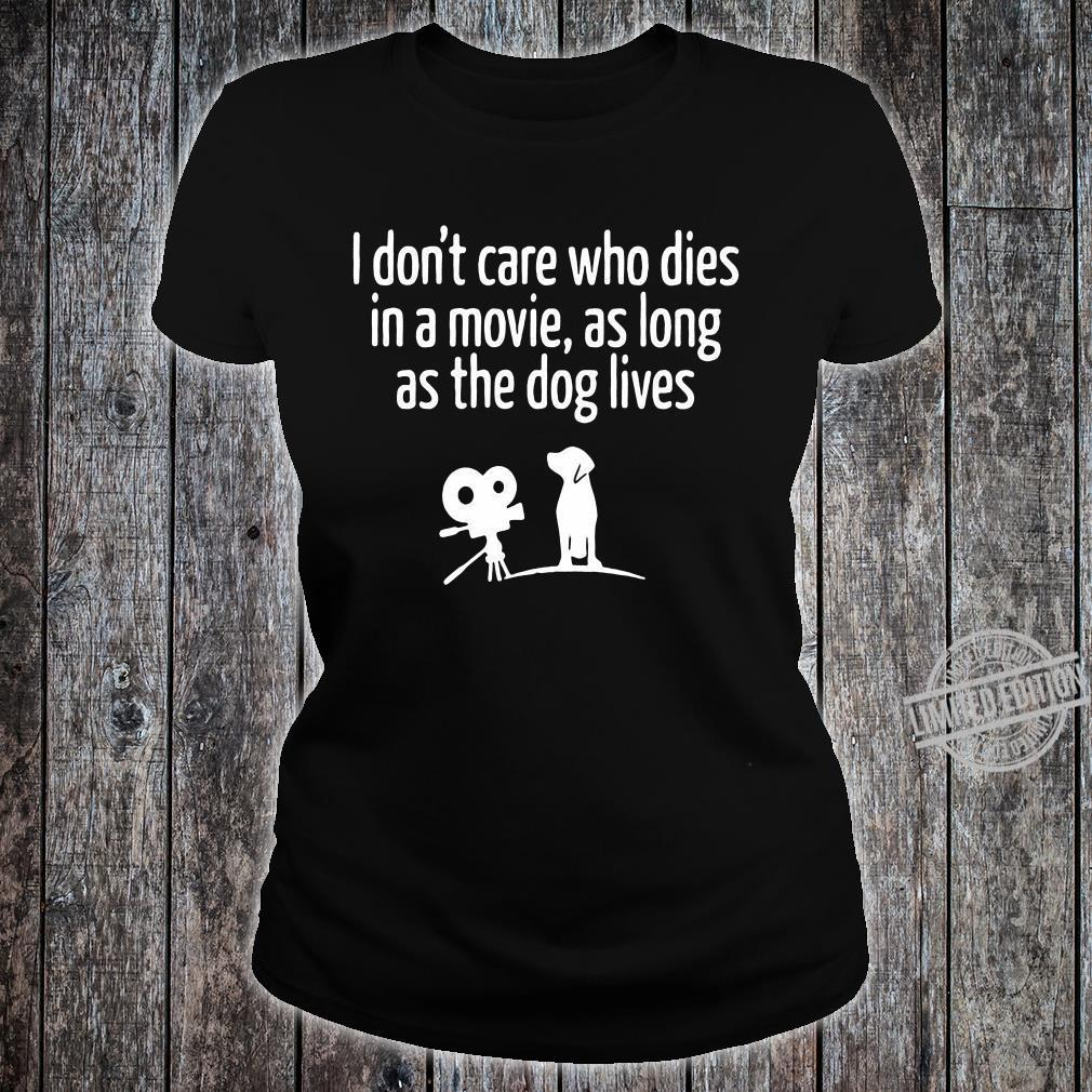 I Don't Care Who Dies In A Movie As Long As The Dog Lives Shirt ladies tee