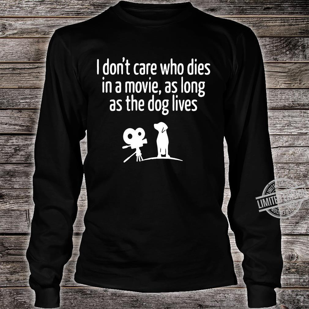 I Don't Care Who Dies In A Movie As Long As The Dog Lives Shirt long sleeved