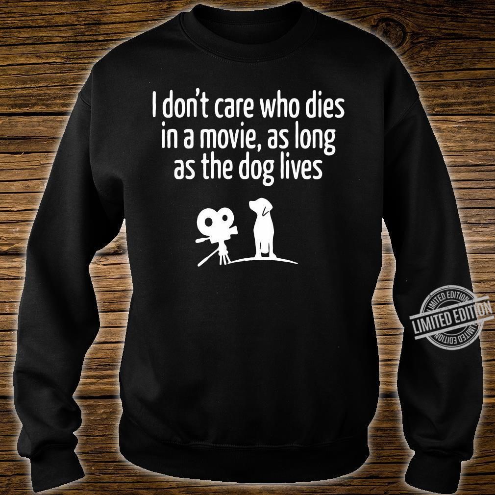 I Don't Care Who Dies In A Movie As Long As The Dog Lives Shirt sweater