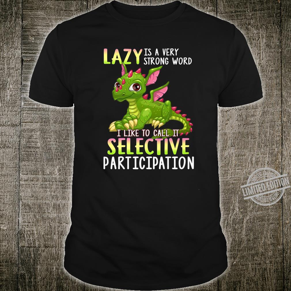 Lazy is very strong word I like to call it selective Shirt