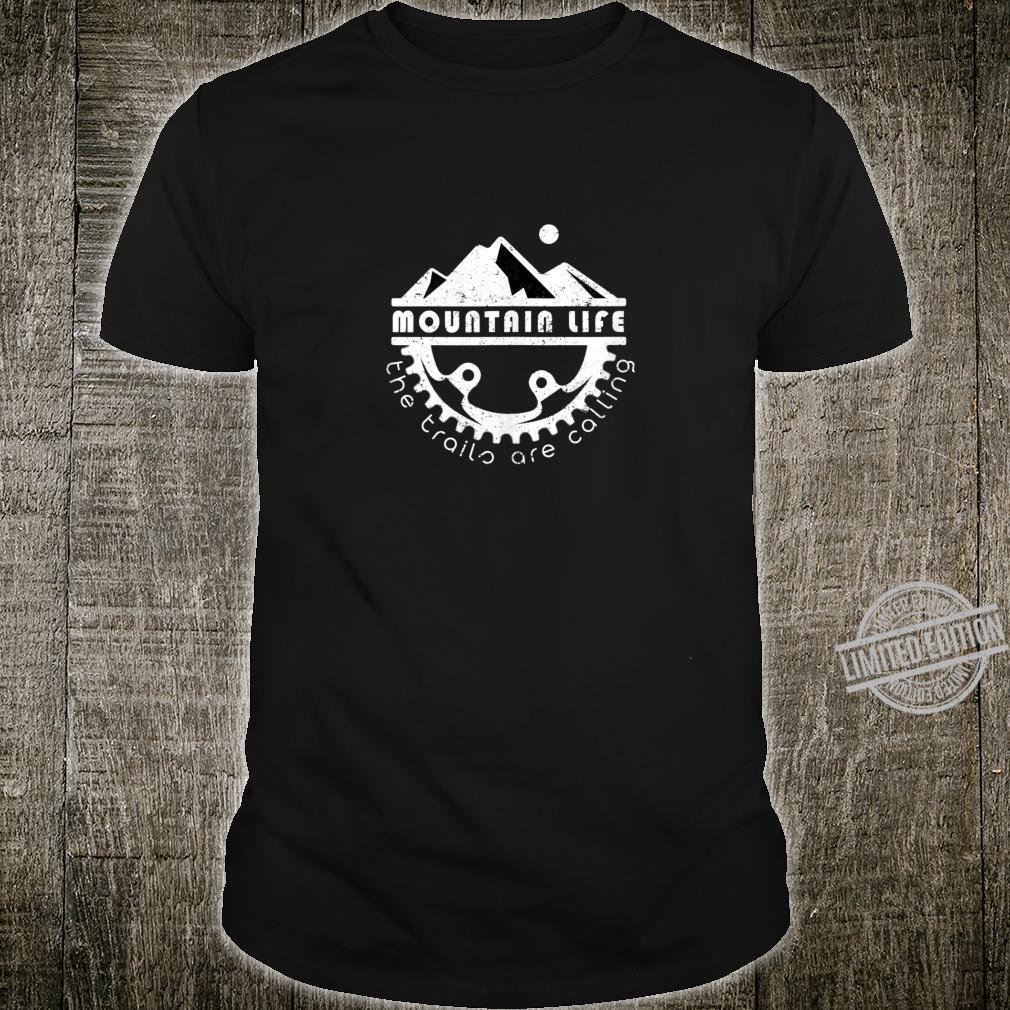 Mountain Life Trails Are Calling MTB Mtn Bike Trail Big Ring Shirt