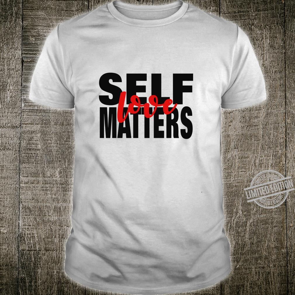 Self Love Matters Empowerment Worth Special Conscious Cheer Shirt
