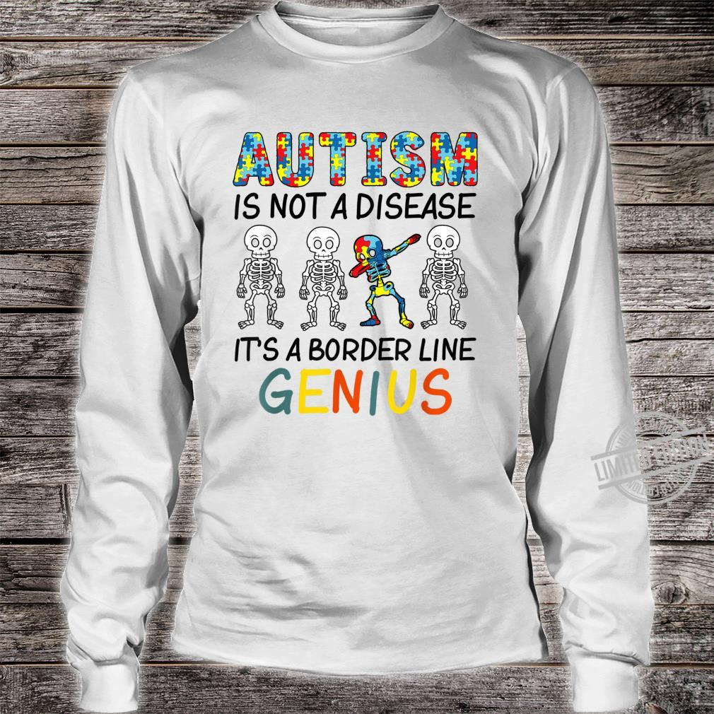 Skeleton AUTISM Is Not A Disease It's A Border Line Genius Shirt long sleeved