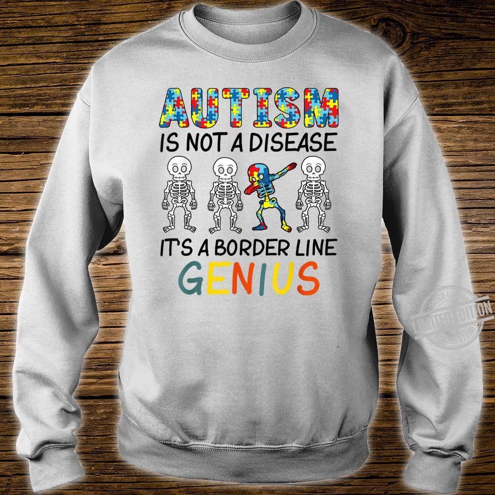 Skeleton AUTISM Is Not A Disease It's A Border Line Genius Shirt sweater
