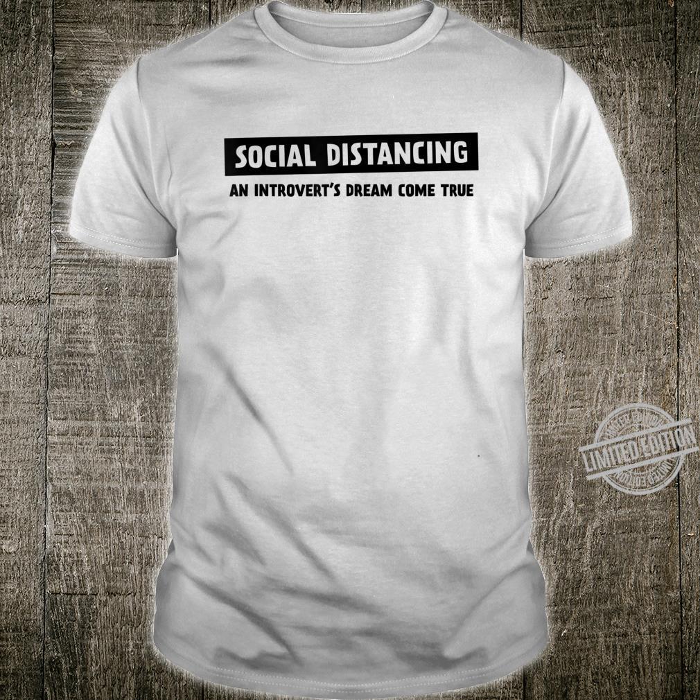 Social Distancing, An Introvert's Dream Come True Shirt