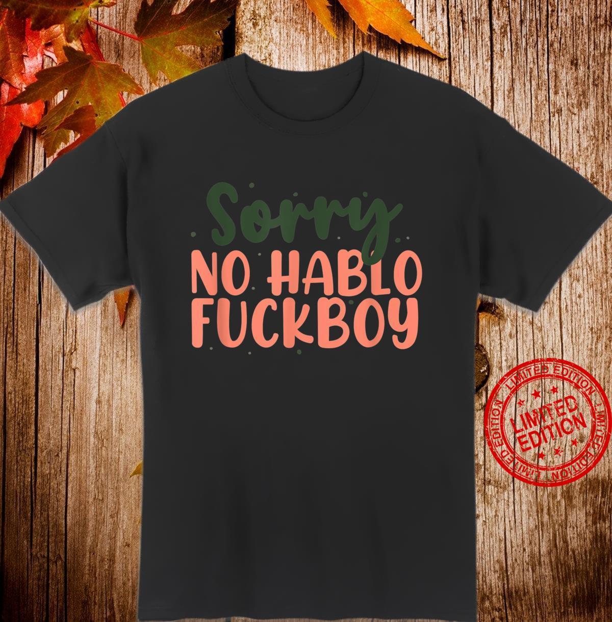 Sorry No Hablo Fuckboy Shirt