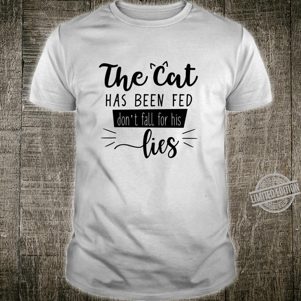 The Cat Has Been Fed Don't Fall For His Lies Cat Kitten Shirt