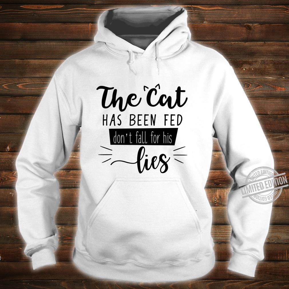The Cat Has Been Fed Don't Fall For His Lies Cat Kitten Shirt hoodie