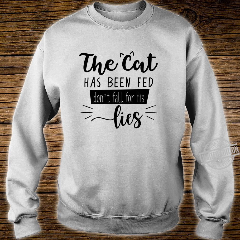 The Cat Has Been Fed Don't Fall For His Lies Cat Kitten Shirt sweater