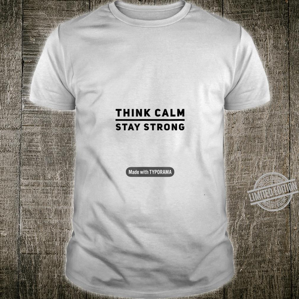 Think calm, Stay Strong. Shirt