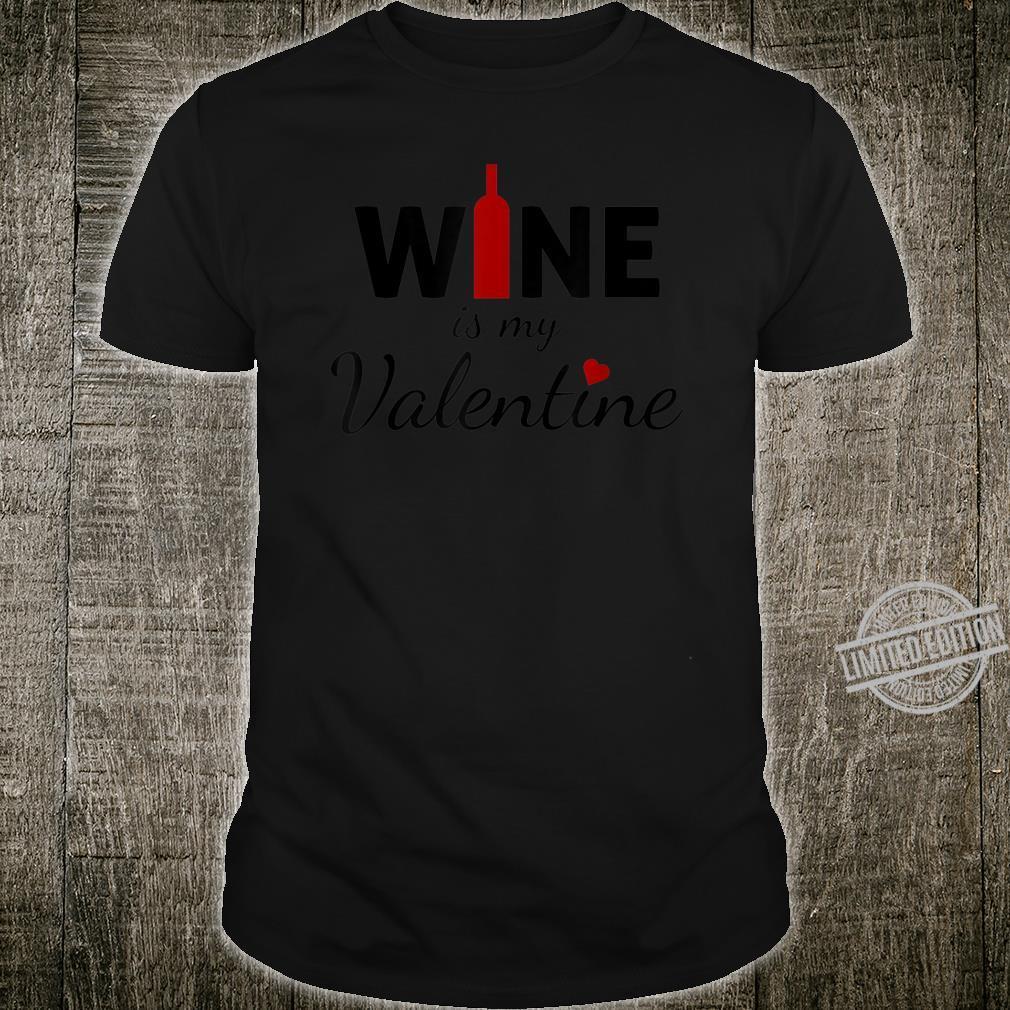 Wine Is My Valentine Valentines Day Shirt