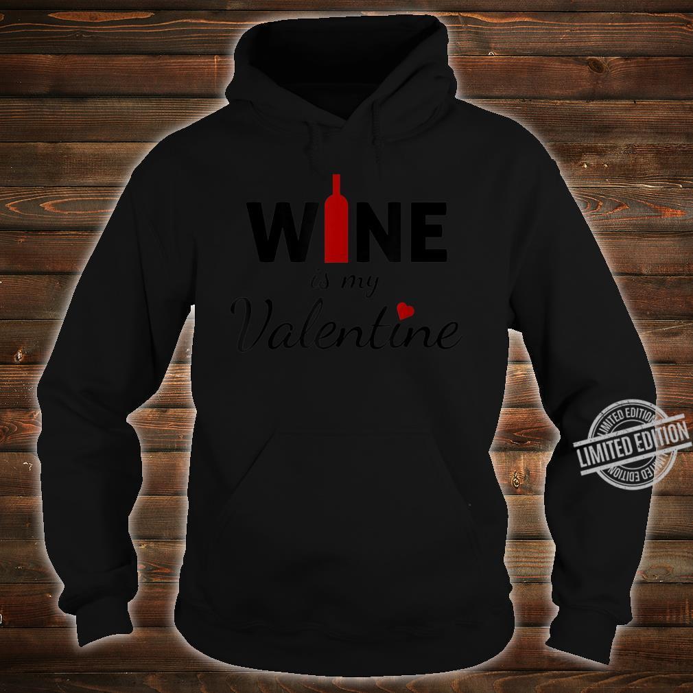 Wine Is My Valentine Valentines Day Shirt hoodie