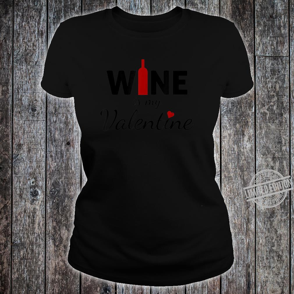 Wine Is My Valentine Valentines Day Shirt ladies tee